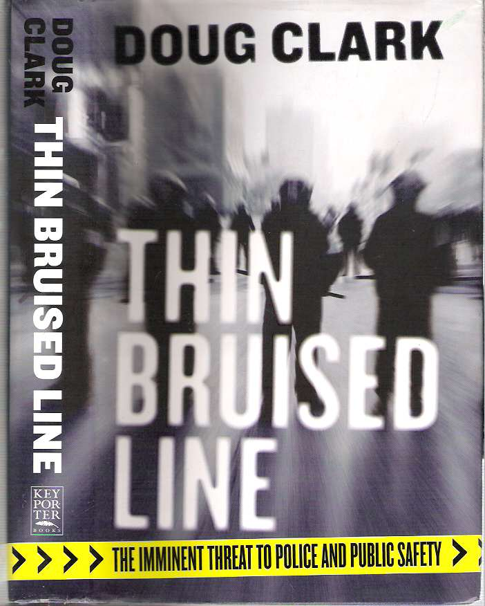 Thin Bruised Line : The Imminent Threat to Police and Public Safety. Doug Clark.