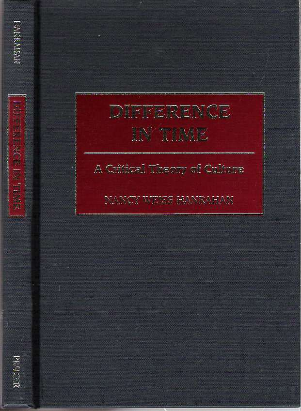 Difference in Time : A Critical Theory of Culture. Nancy W. Hanrahan.
