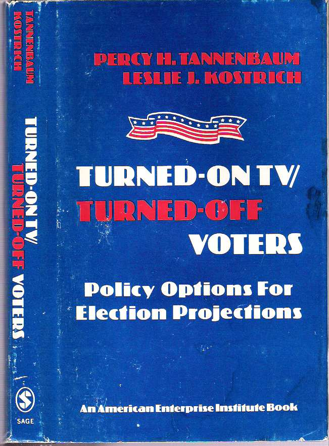 Turned-On TV / Turned-Off Voters : Policy Options For Election Projections. Percy H Tannenbaum, Leslie J. Kostrich.