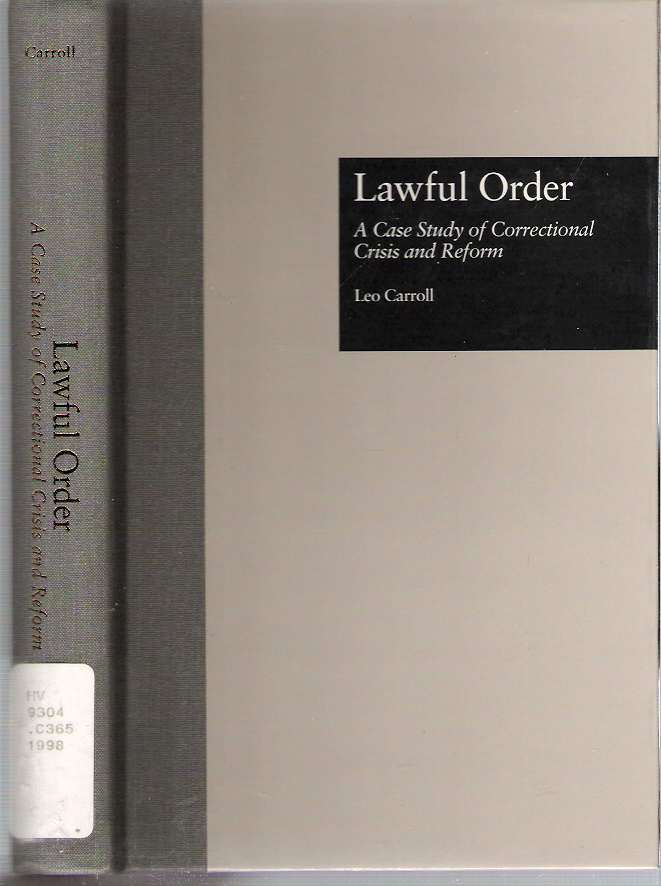 Lawful Order : A Case Study of Correctional Crisis and Reform. Leo Carroll.