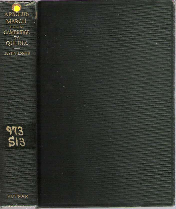 Arnold's March From Cambridge to Quebec : A Critical Study : Together with a Reprint of Arnold's Journal. Justin H. Smith.