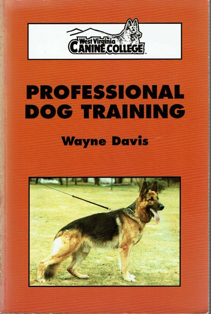 """Professional Dog Training : The """"Dean of the Dogs"""" Puts Canine Training in Perspective. Wayne Davis."""