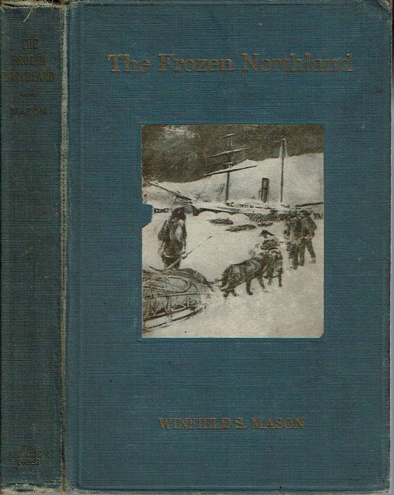 The Frozen Northland : Life with the Esquimo in his Own Country. Winfield Scott Mason.