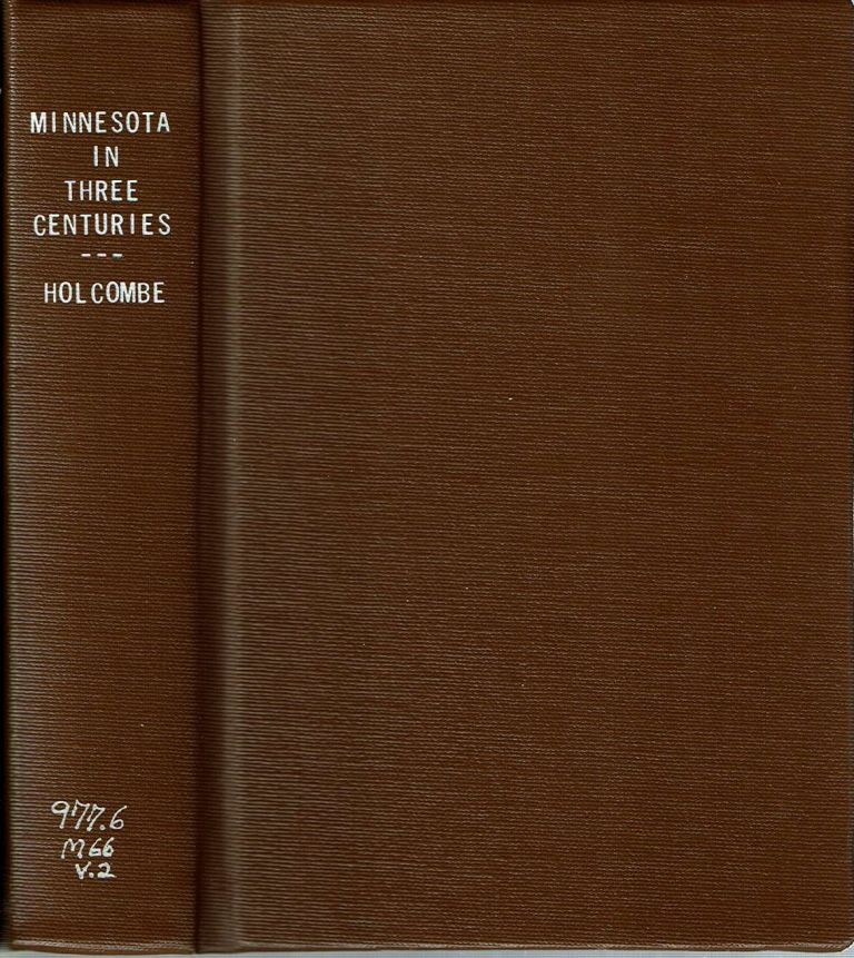 Minnesota in Three Centuries : Volume Two : Early History - Minnesota as a Territory. Return I. Holcombe.