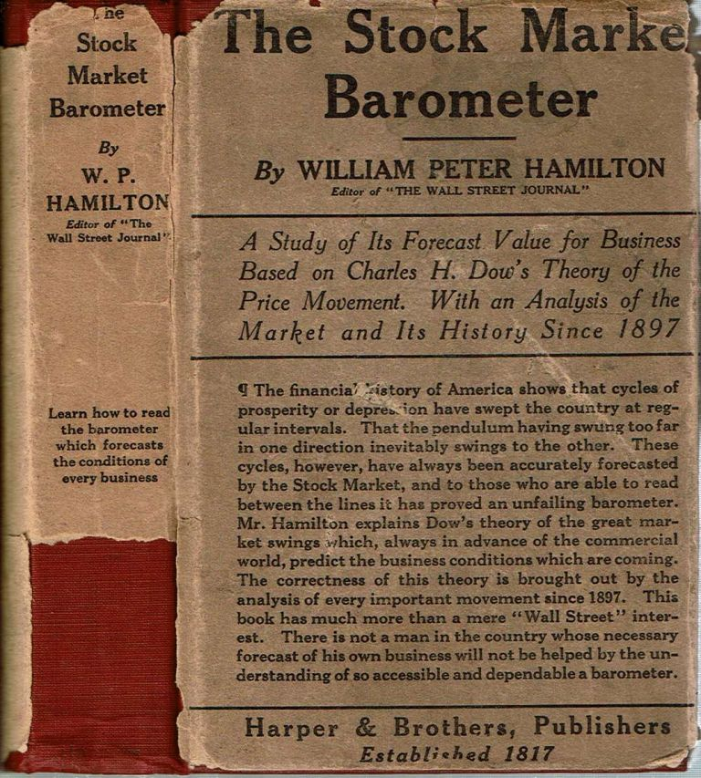 The Stock Market Barometer : A Study of Its Forecast Value Based on Charles H. Dow's Theory of the Price Movement. With an Analysis of the Market and Its History Since 1897. William Peter Hamilton.