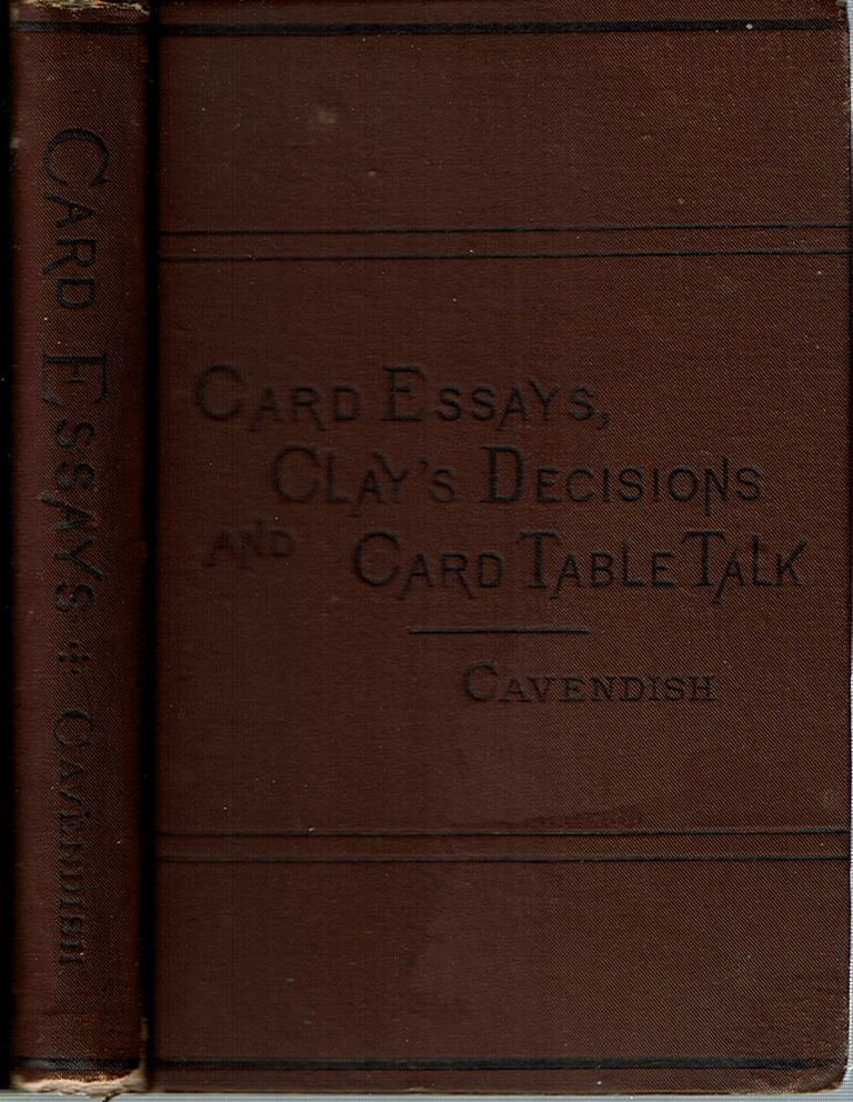 """Card Essays, Clay's Decisions, and Card-Table Talk. Henry Jones, """"Cavendish"""""""
