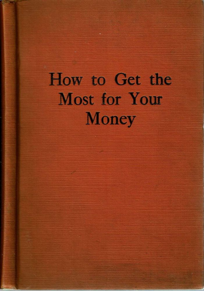 How to Get the Most for Your Money : A book that shows you, in a simple way, how to get the greatest enjoyment out of your income, and yet save against want in old age. Cosmopolitan Magazine, Winslow Russell.