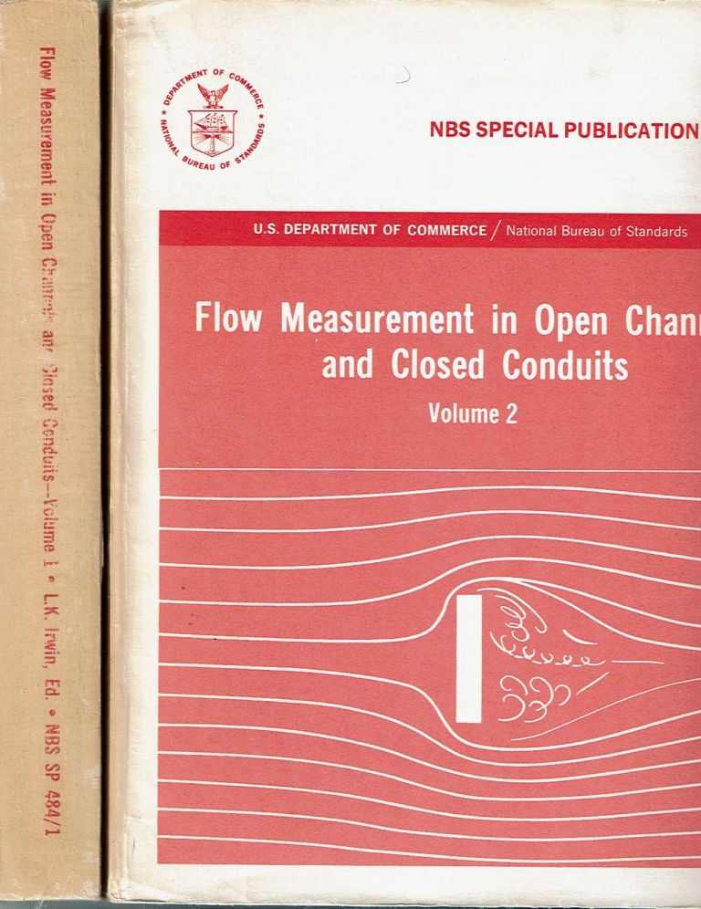 Flow Measurement in Open Channels and Closed Conduits [2 volumes] : Proceedings of the Symposium on Flow Measurement ... held at the National Bureau of Standards in Gaithersburg, Maryland on February 23-25, 1977. Lafayette K. Irwin.