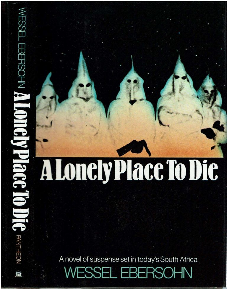 A Lonely Place To Die : A Novel of Suspense. Wessel Ebersohn.
