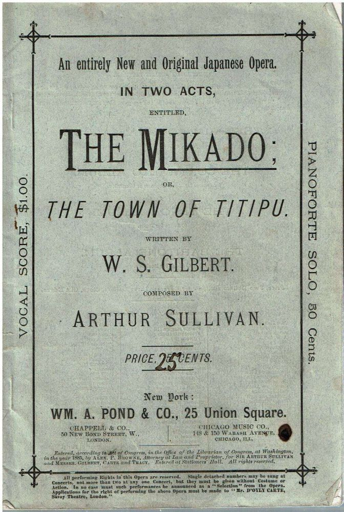 An entirely New and Original Japanese Opera in two acts, entitled, The Mikado : or, the Town of Titipu. William Schwenck Gilbert, Arthur Sullivan.