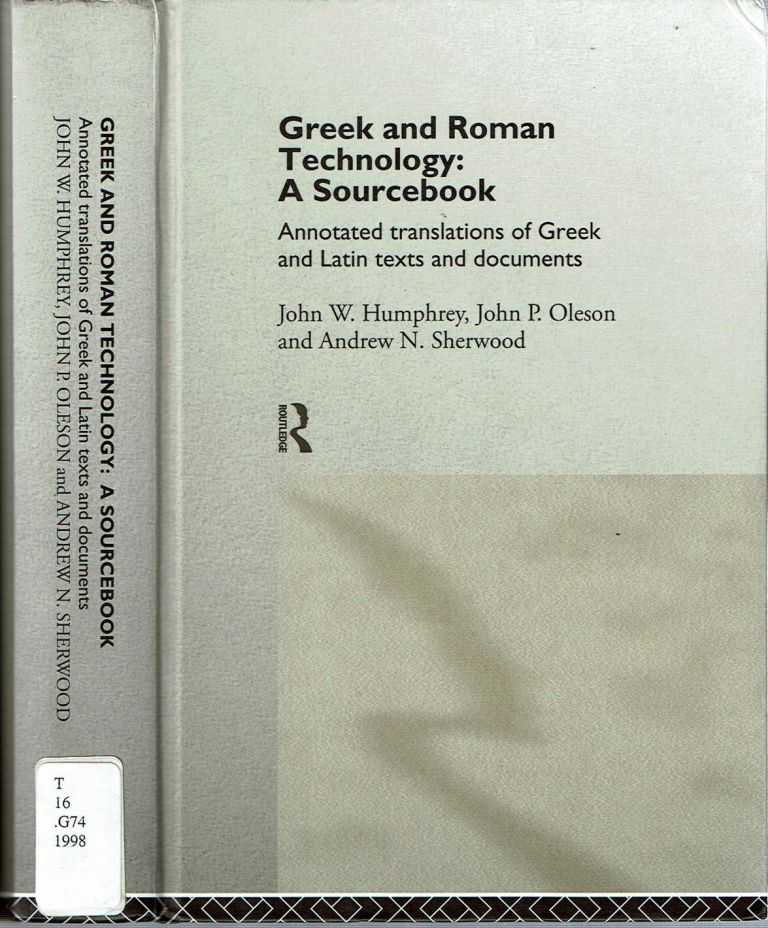 Greek and Roman Technology : A Sourcebook: Annotated Translations of Greek and Latin Texts and Documents. John W Humphrey, John P. Oleson, Andrew N. Sherwood.