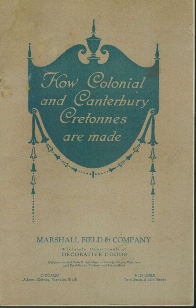 How Colonial and Canterbury Cretonnes are made. Marshall Field, Company.