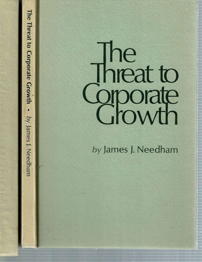 The Threat to Corporate Growth. James J. Needham.