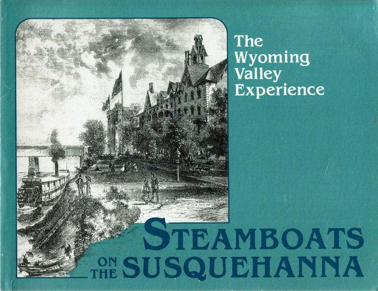 Steamboats On The Susquehanna : The Wyoming Valley Experience. F. Charles Petrillo.