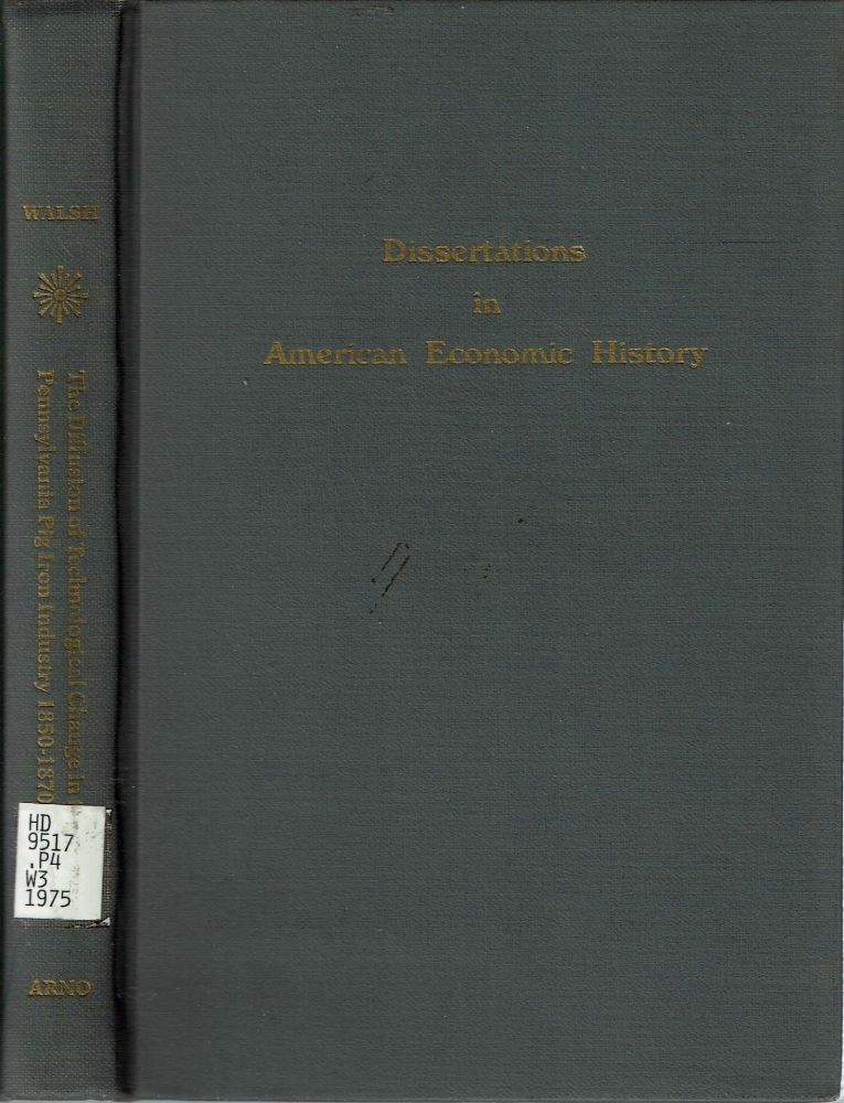 The Diffusion of Technological Change in the Pennsylvania Pig Iron Industry 1850-1870. William David Walsh.