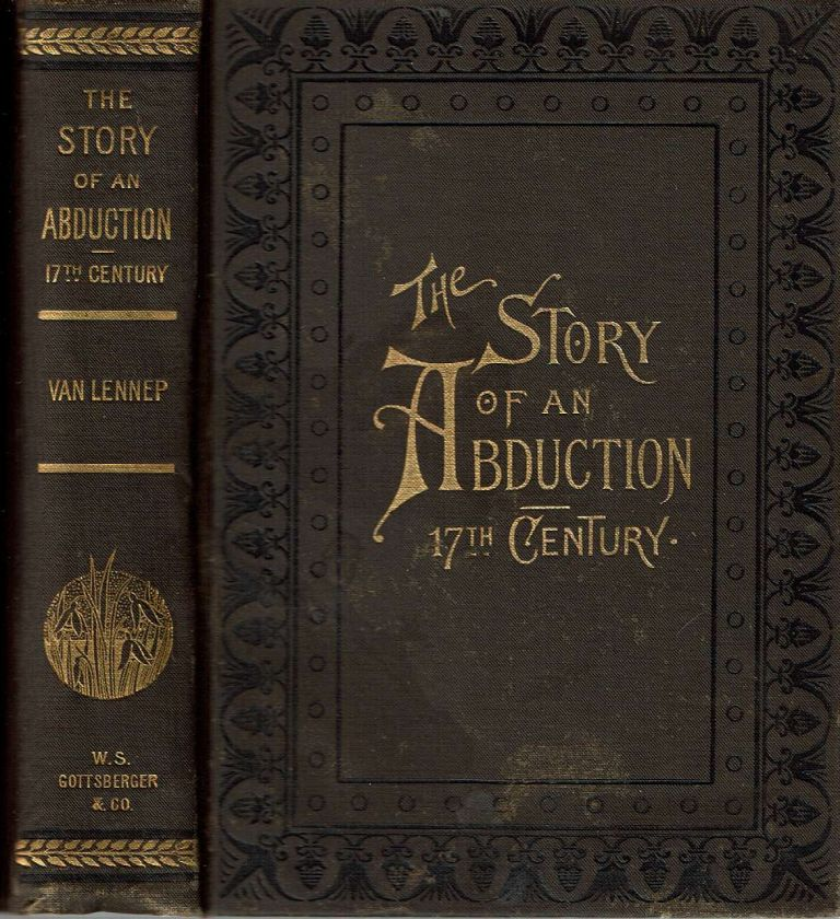 The Story of an Abduction in the Seventeenth Century. Jacob Van Lennep, Clara Bell.