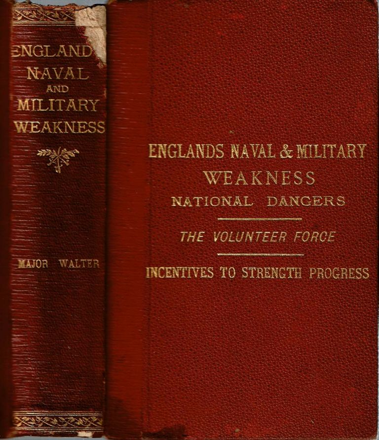 England's Naval and Military Weakness : National Dangers : The Volunteer Force : Incentives to Future Strength and Progress. James Walter.