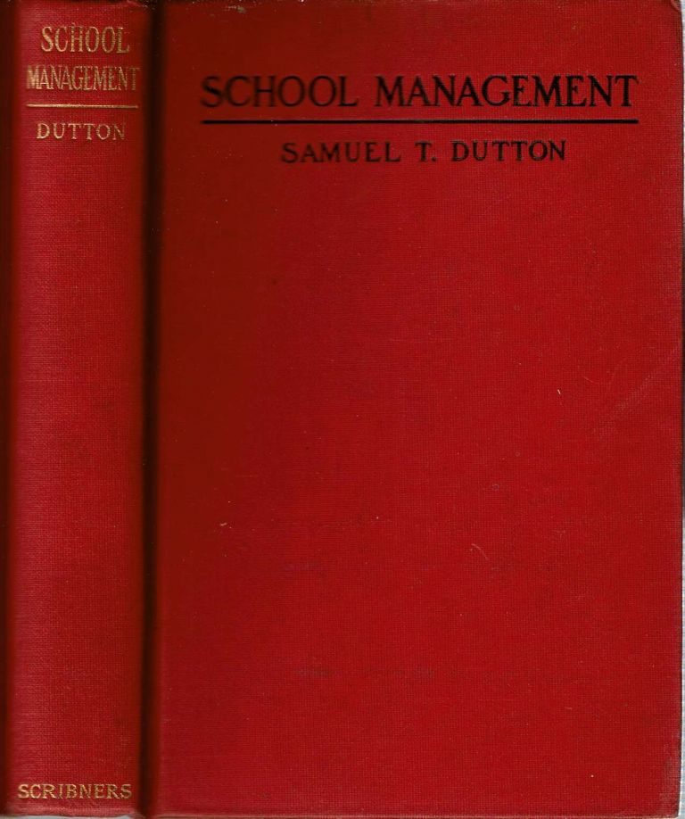 School Management : Practical Suggestions Concerning the Conduct and Life of the School. Samuel Train Dutton.
