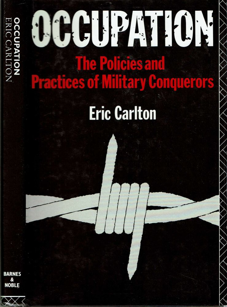 Occupation : The Policies and Practices of Military Conquerors. Eric Carlton.