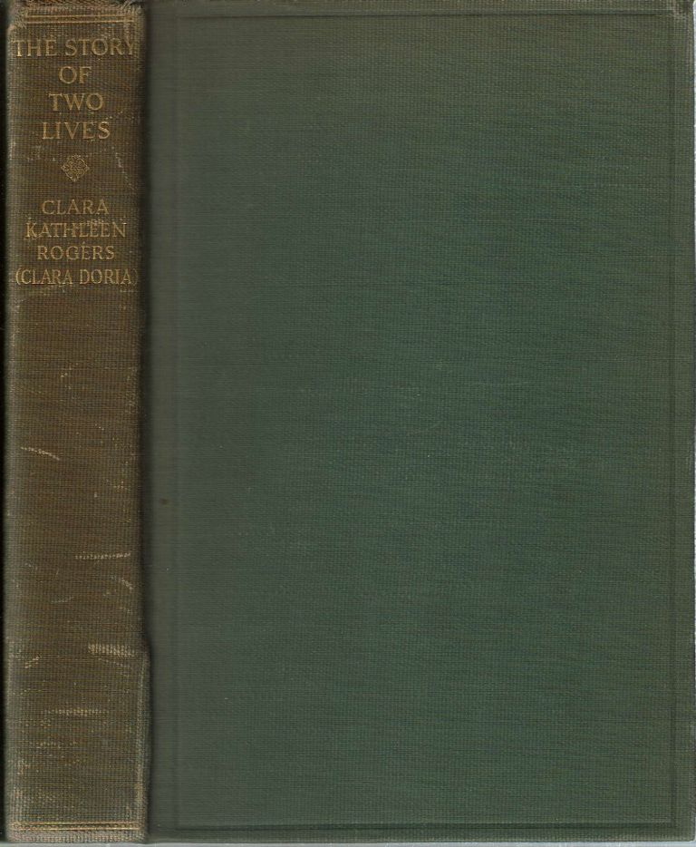 The Story of Two Lives : Home, Friends and Travel. Clara Kathleen Rogers, Henry Munroe Rogers, Clara Doria.