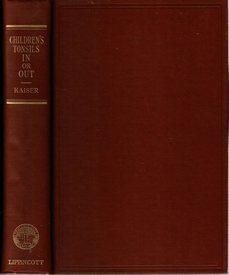 Children's Tonsils In or Out : A Critical Study of the End Results of Tonsillectomy. Albert D. Kaiser.