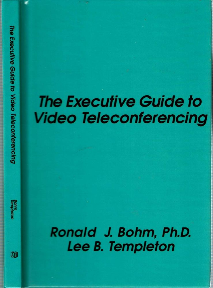 The Executive Guide to Video Teleconferencing. Ronald J Bohm, Lee B. Templeton.