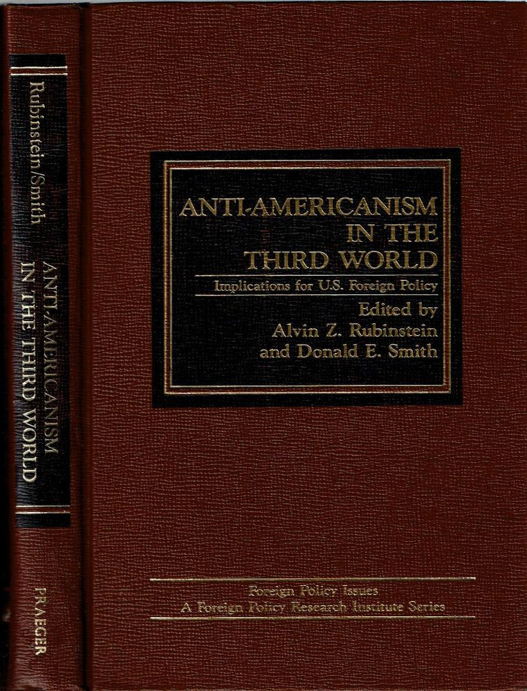 Anti-Americanism In The Third World : Implications for U S Foreign Policy. Alvin Z. Rubinstein, Donald E. Smith.