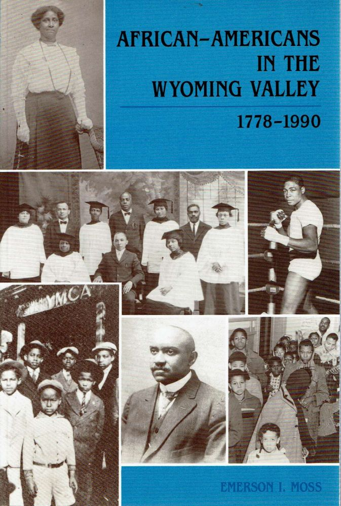 African-Americans in the Wyoming Valley 1778-1990. Emerson I. Moss.