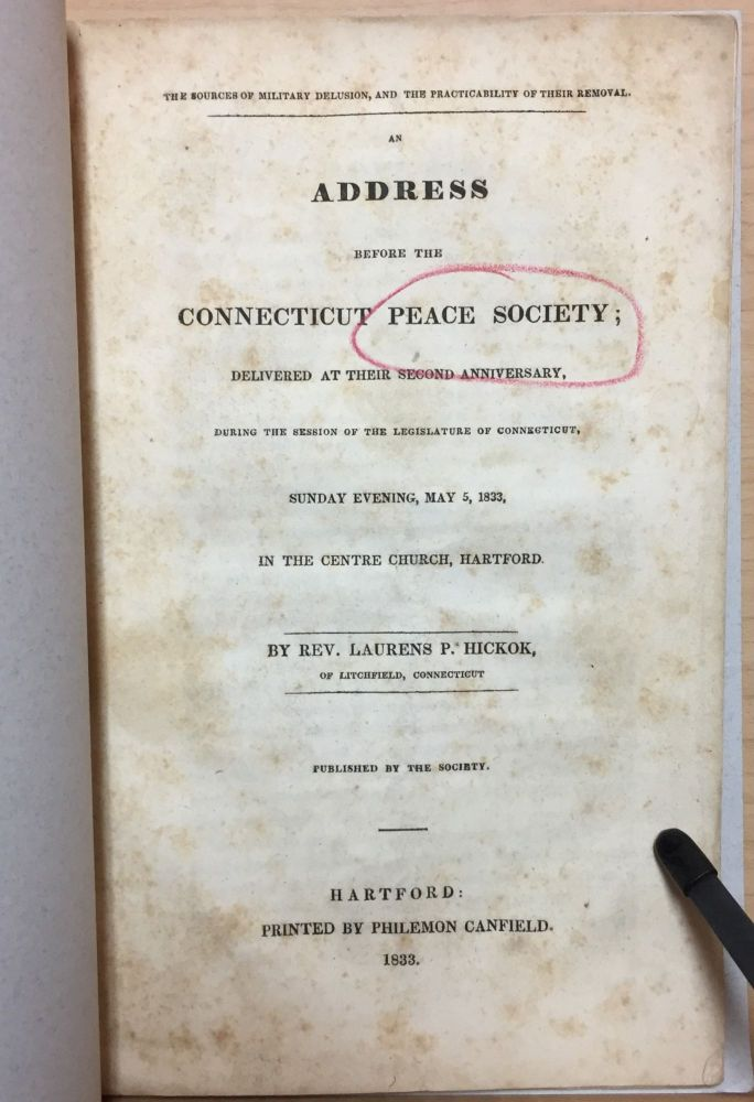 The Sources Of Military Delusion, and the Practicability of their Removal : An address before the Connecticut Peace Society. Laurens P. Hickok.