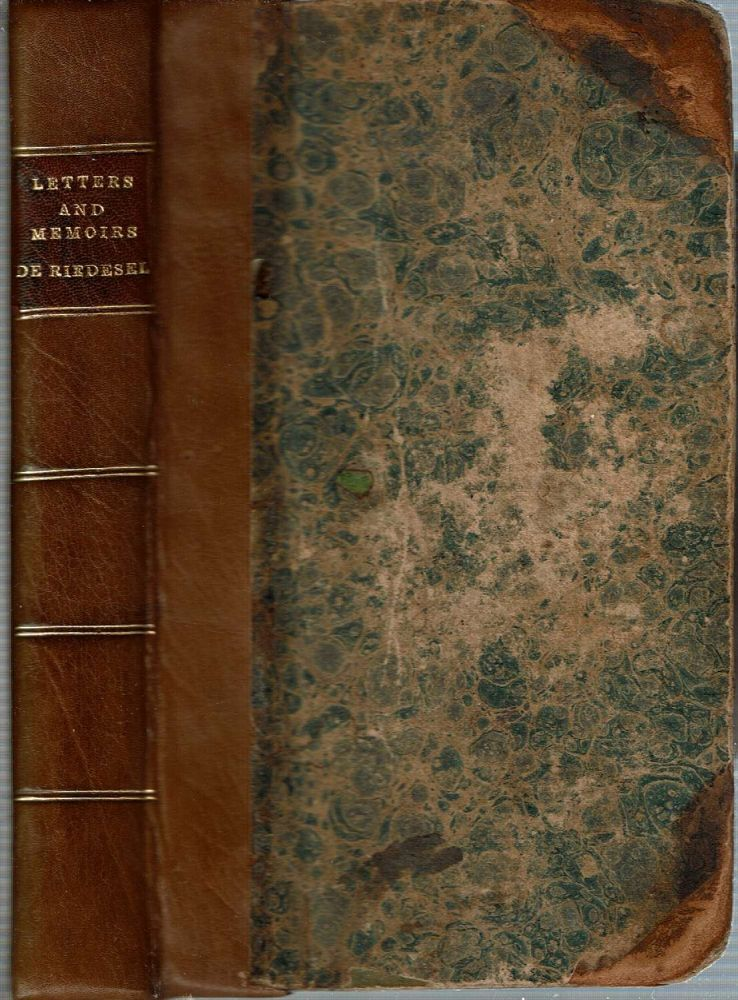Letters and journals relating to the war of the American revolution and the capture of the German troops at Saratoga. Friderike Charlotte Luise von Riedesel, Baroness, Freiherr zu Eisenbach Friedrich Adolf Riedesel.
