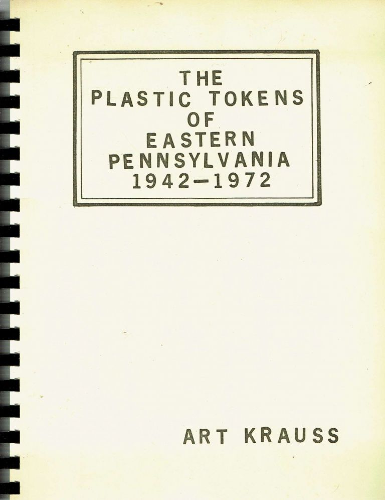 The Plastic Tokens of Eastern Pennsylvania 1942-1972. Art Krauss.
