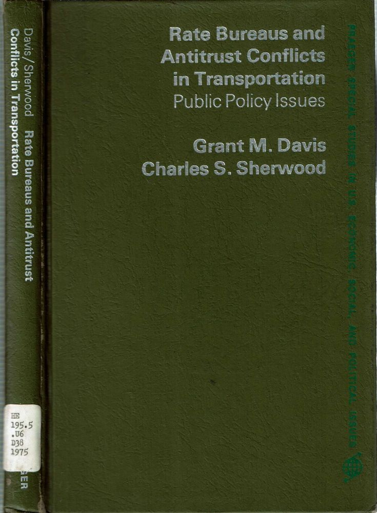 Rate Bureaus and Antitrust Conflicts in Transportation : Public Policy Issues. Grant M Davis, Charles S. Sherwood.