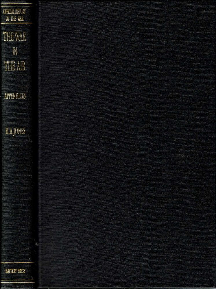 The War in the Air : Being the Story of the Part Played in the Great War by the Royal Air Force : Appendices. Henry A. Jones, Historical Section of the Committee of Imperial Defence.