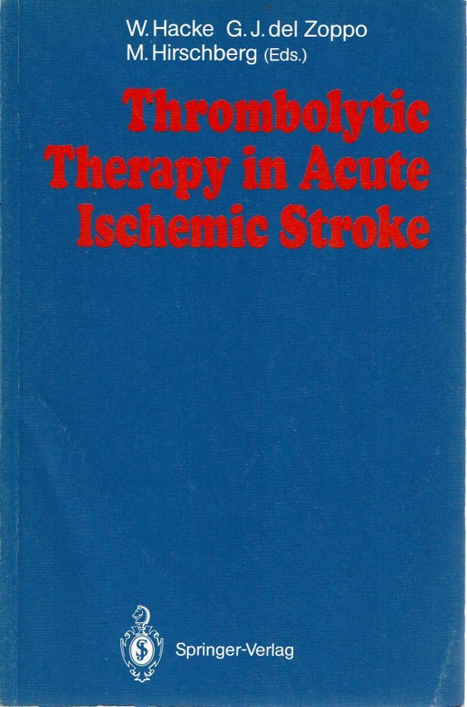 Thrombolytic Therapy in Acute Ischemic Stroke. Werner Hacke, Matthias Hirschberg, Gregory J. Del Zoppo.