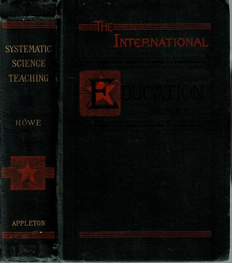 Systematic Science Teaching : A manual of inductive elementary work for all instructors. Edward Gardnier Howe.