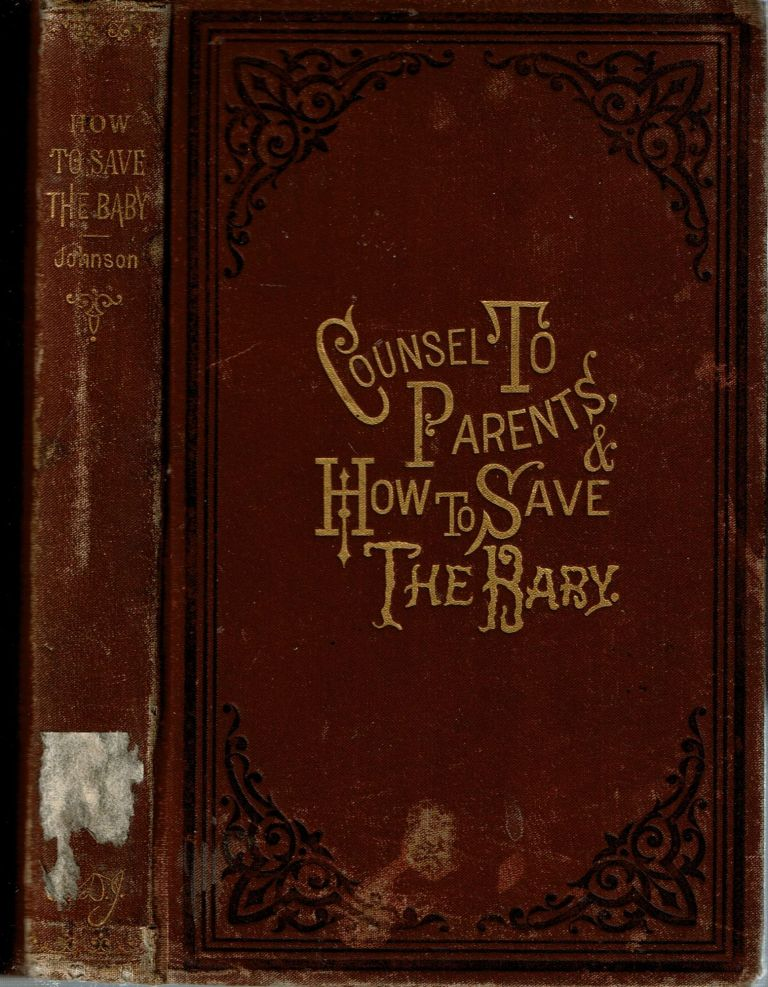 Counsel to Parents : and How to Save the Baby. Isaac D. Johnson.