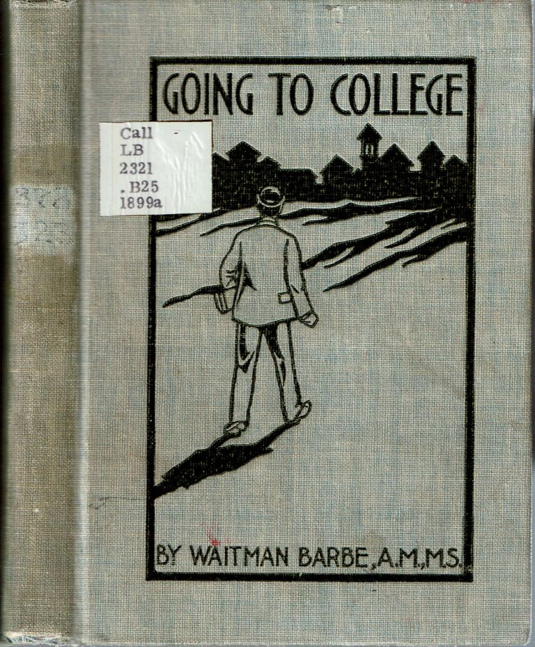 Going To College : With the Opinions of Fifty Leading College Presidents and Educators. Waitman Barbe.