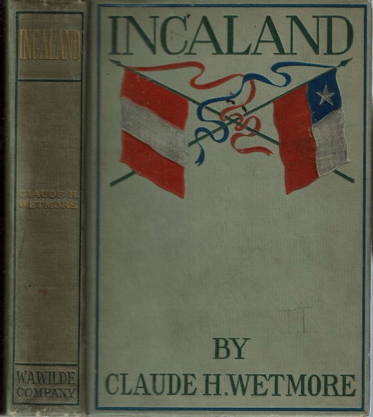 Incaland : A Story of Adventure in the Interior of Peru : and the Closing Chapters of the War with Chile. Claude H. Wetmore.