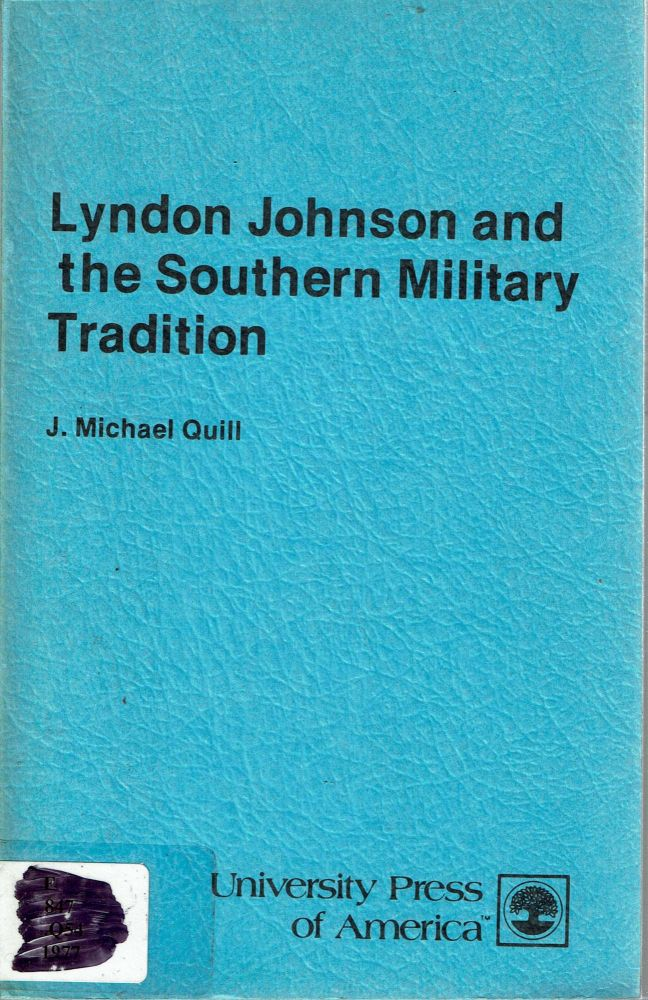 Lyndon Johnson And The Southern Military Tradition. J. Michael Quill.