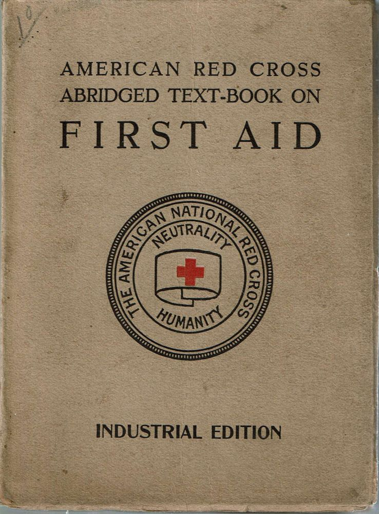 American Red Cross Abridged Text-Book on First Aid : Industrial Edition : A Manual of Instruction. Charles Lynch, M J. Shields, American National Red Cross.