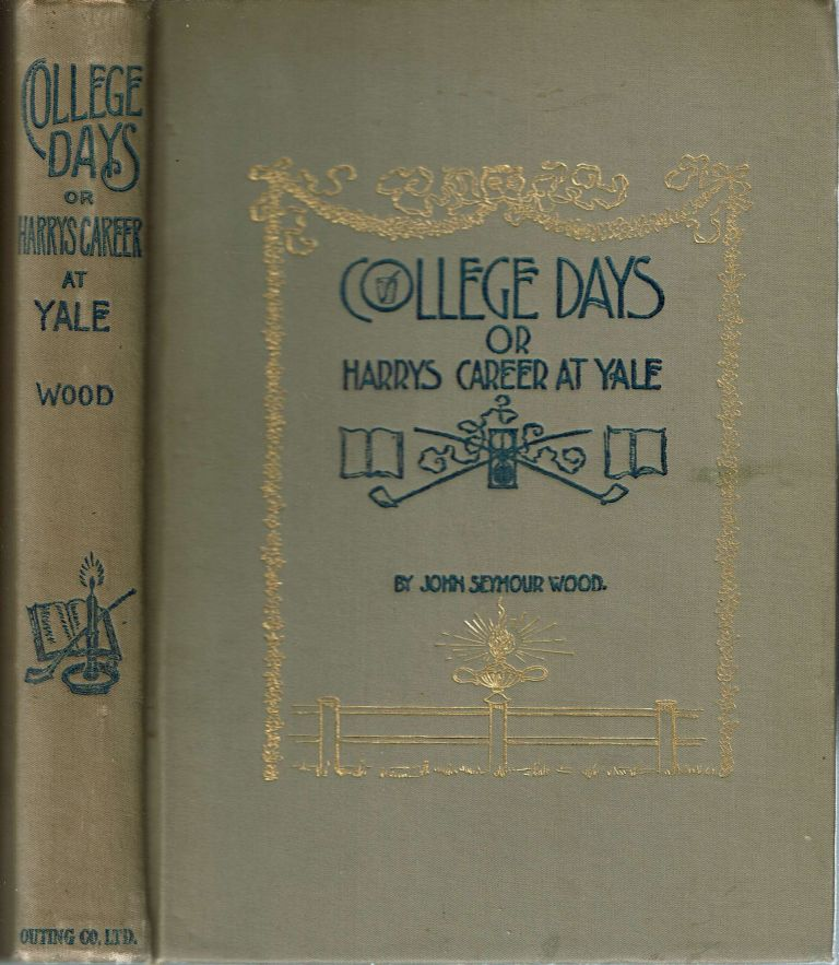 College Days or Harry's Career At Yale. John Seymour Wood.
