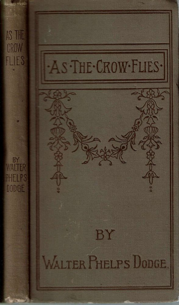 As the Crow Flies : From Corsica to Charing Cross. Walter Phelps Dodge.
