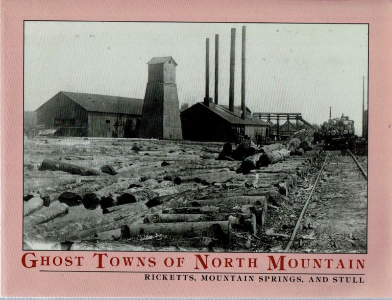 Ghost Towns of North Mountain : Ricketts, Mountain Springs, and Stull. F. Charles Petrillo.