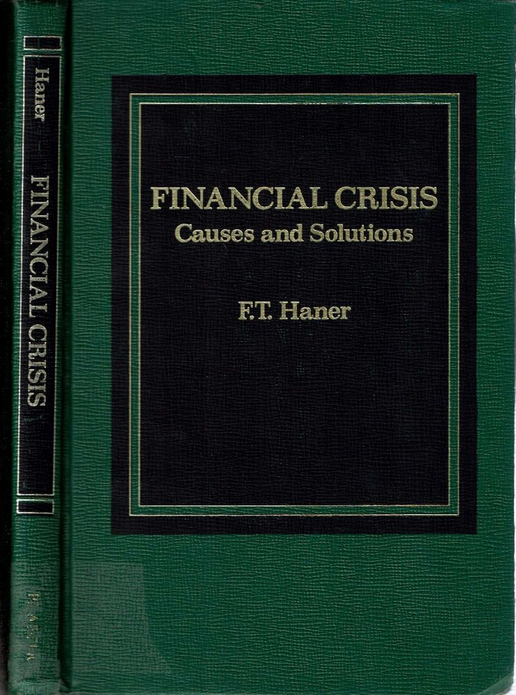 Financial Crisis : Causes and Solutions. Frederick Theodore Haner.