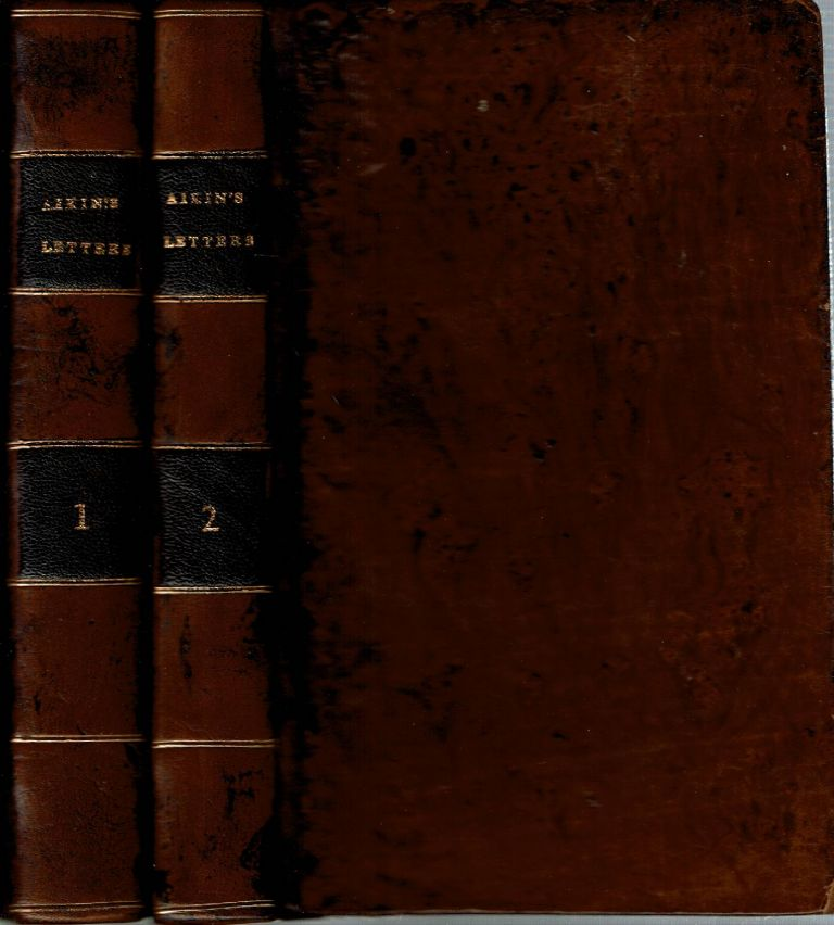 Letters from a Father to His Son on Various Subjects, Relative to Literature and the Conduct of Life : [2 volumes] [Volume I] Written in the Years 1792 and 1793 [and] Vol II Written in the Years 1798 and 1799. John Aikin.