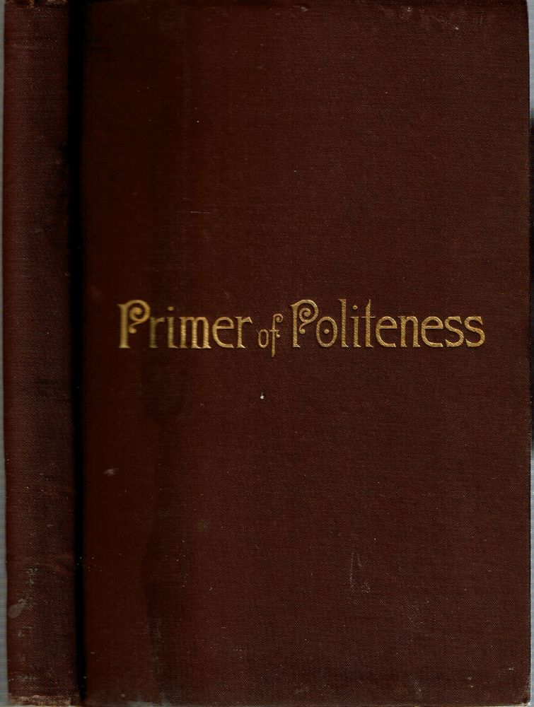 The Primer of Politeness : A Help to School and Home Government. Alex M. Gow.