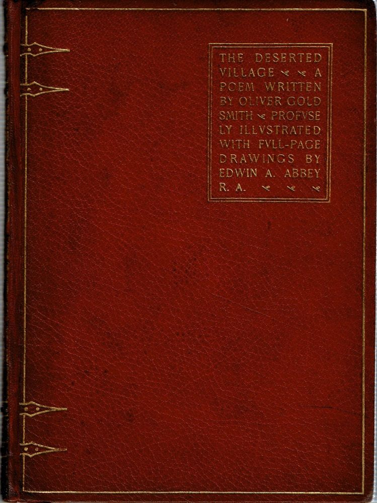 The Deserted Village : A Poem Written by Oliver Goldsmith and Illustrated by Edwin A Abbey RA. Oliver Goldsmith.