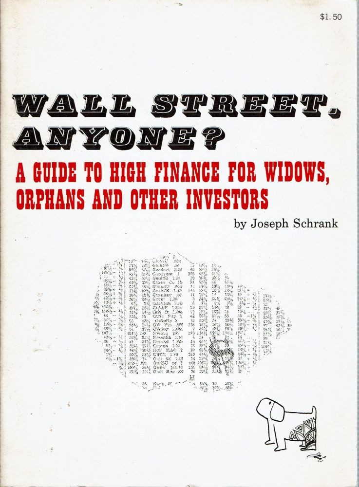 Wall Street Anyone? A Guide to High Finance for Widows, Orphans and Other Investors. Joseph Schrank.