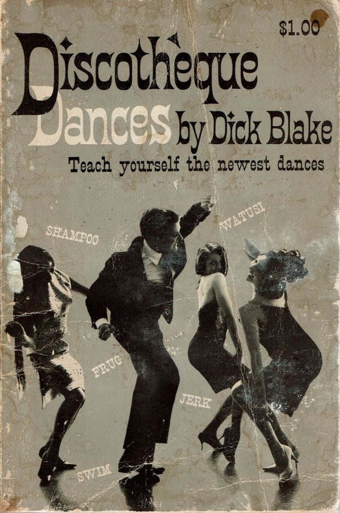 Discotheque Dances : [Teach Yourself the Newest Dances]. Dick Blake.