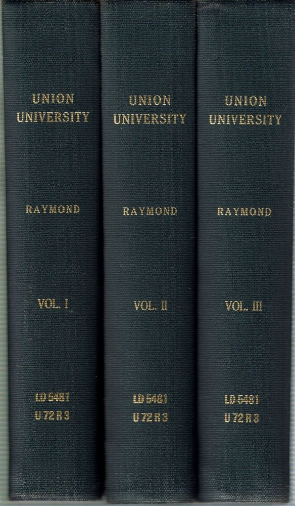 Union University : Its History, Influence, Characteristics and Equipment : With the Lives and Works of its Founders, Benefactors, Officers, Regents, Faculty, and the Achievements of Its Alumni [3 volumes]. Andrew Van Vranken Raymond.